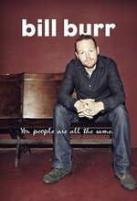 Bill Burr: You People Are All the Same. (2012)