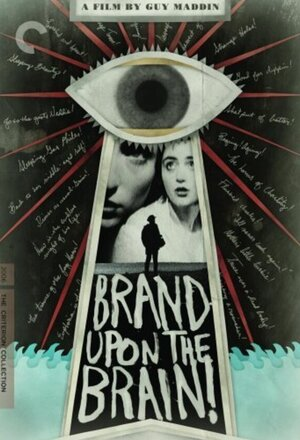 Brand Upon the Brain! A Remembrance in 12 Chapters (Brand Upon the Brain!) (2006)