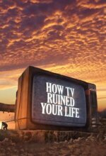 How TV Ruined Your Life (2011)